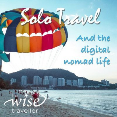 The Wise Traveller - Solo Travel and the Digital Nomad Life